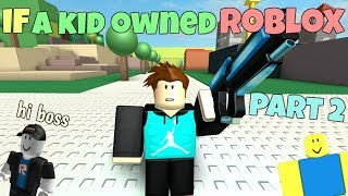 If A Kid Owned ROBLOX - PART 2