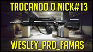 88X3 Wesley Pro FAMAS | TROCANDO O NICK #13