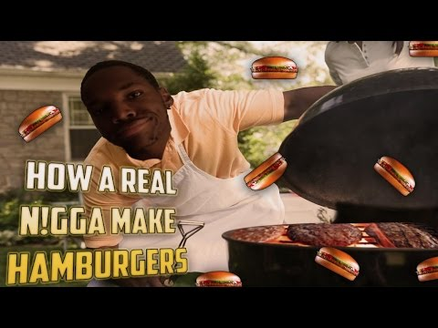 HOW A REAL N!GGA MAKE BURGERS