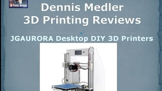 dennis medler 3d printing product reviews jgaurora 3d printer desktop diy 3d printers