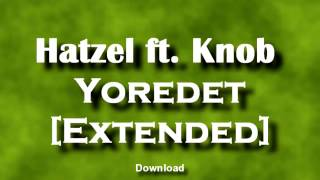 Hatzel ft. Knob - Yoredet [No Rap Extended]