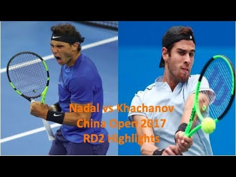 Rafel Nadal vs Karen Khachanov Highlights (China Open, Beijing 2017)
