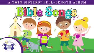 Bible Songs for Children A Twin Sisters® Full-Length Album