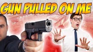 GUN PULLED ON ME...