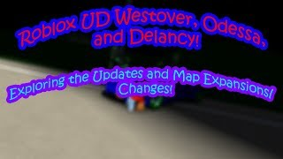 Roblox UD Westover, Odessa, and Delancy! | Exploring the Updates and Map Expansions/Changes!