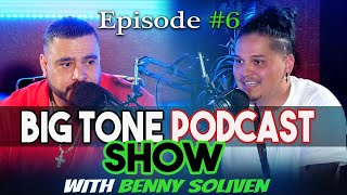 Big Tone Podcast Show Episode #6 with Benny Soliven