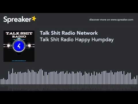 Talk Shit Radio Happy Humpday