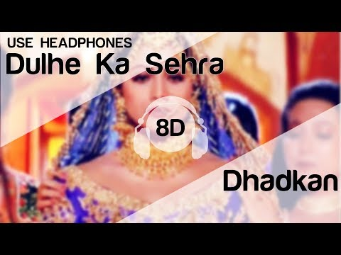Dulhe Ka Sehra 8D Audio Song - Dhadkan (Akshay Kumar | Shilpa Shetty) Marriage Song