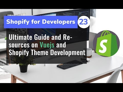 23 -  Ultimate Guide and Resources on Vuejs and Shopify Theme Development Part 1 thumbnail