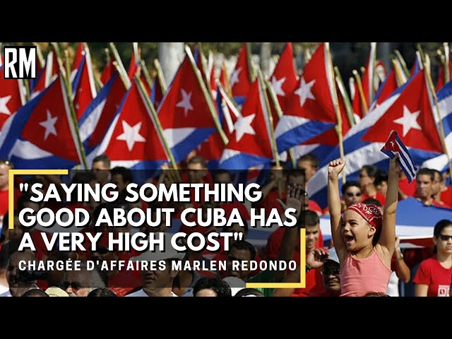 """Chargée d'Affaires: """"Saying something good about Cuba has a very high cost"""