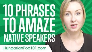 Learn the Top 10 Phrases to Amaze Native Speakers in Hungarian
