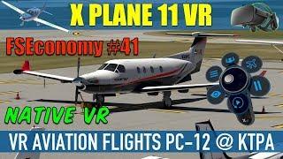 X Plane 11 Native VR FSEconomy #41 VR Aviation Flights PC-12 @ KTPA Oculus Rift