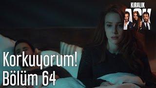 Kiralık Aşk 64. Bölüm - Korkuyorum!