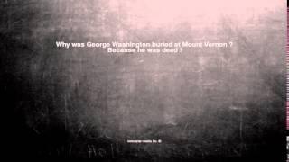 Ok, here is the joke. Why was George Washington buried at Moun...
