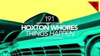 Hoxton Whores - Things Happen (Original Mix)