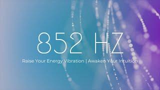 852 Hz | Raise Your Energy Vibration ❯ Awaken Your Intuition ❯ Cleanse the Negative Mind