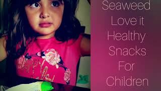 Seaweed not just for Mermaids 5 year-old eats seaweed for the 1st time