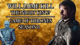 Will Jaime Kill The Night King In Season 8? | Game of Thrones Season 8