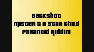 BACKSHOT MISTER G & STAR CHILD PARANOID RIDDIM