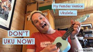 Don't Uku Now! My Fender Venice Ukulele...
