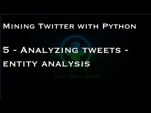 Mining Twitter with Python : 5 - Analyzing tweets - entity analysis