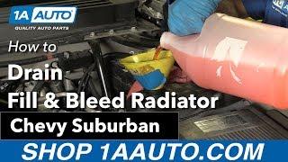 How to Drain, Fill Bleed Radiator 2009 Chevy Suburban