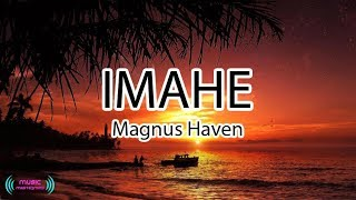 Imahe - magnus haven lyrics fan made video credit to: follow haven: facebook: facebook.com/officialmagnushaven/ twitter: @magnusha...