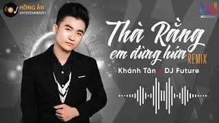 Thà Rằng Em Đừng Hứa REMIX - Khánh Tân - (Future Remix) | [ BẢN MIX CỰC PHIÊU ] BD MEDIA