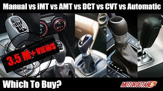 Manual vs iMT vs AMT vs DCT vs CVT vs Automatic Transmissions - Which to buy?