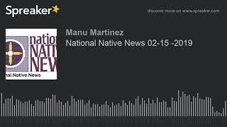 National Native News 02-15 -2019