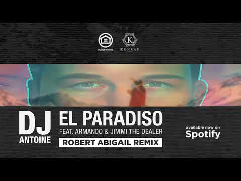"DJ Antoine - Robert Abigail Remix ""El Paradiso"" feat. Armando & Jimmi The Dealer"