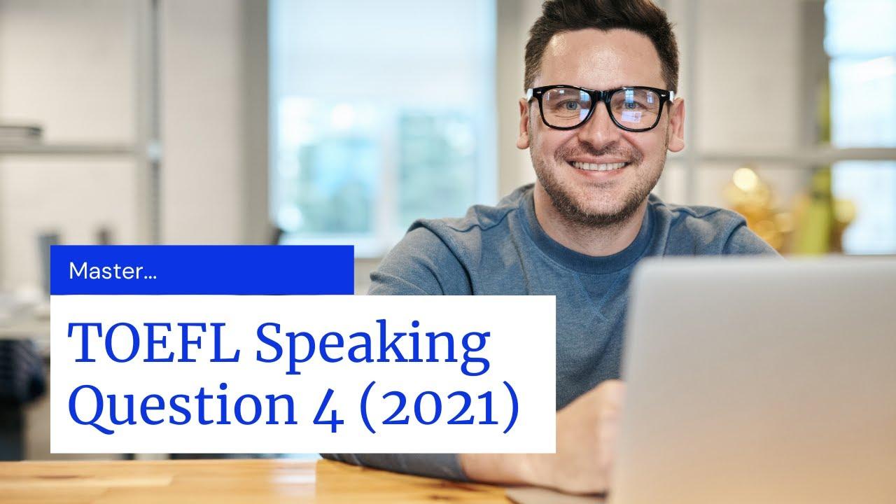 Master TOEFL Speaking Question 4 (2021 Update)