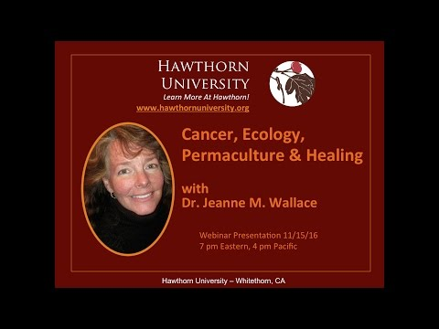 Cancer, Ecology, Permaculture and Healing with Dr. Jeanne M. Wallace, PhD, CNC