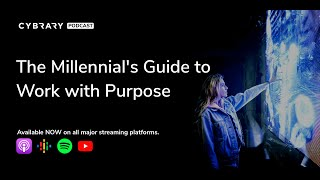 The Millennial's Guide to Work with Purpose | The Cybrary Podcast Ep. 43