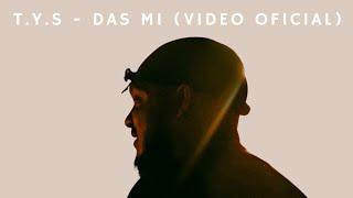 Download T.Y.S - Das Mi (Video Oficial)