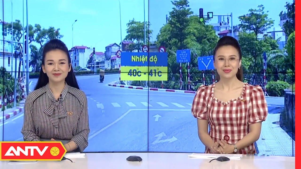 Dự báo thời tiết sáng 19/6: Hà Nội nóng 40 độ, tia UV nguy cơ gây hại rất cao   ANTV   Thông tin thời tiết hôm nay và ngày mai