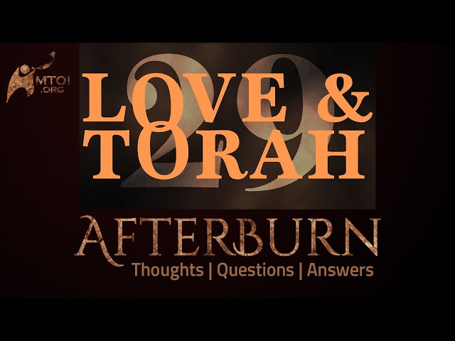 Afterburn | Thoughts, Q&A on Love and Torah | Part 29
