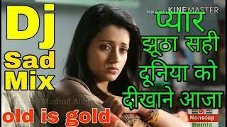 Dj sad Mix - Pyar Jhoota Sahi Duniya ko Dikhane Aaja - Dj Nonstop Remix - Mashud Alam mp4