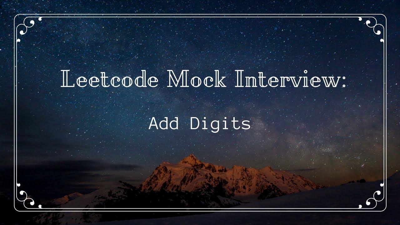 [Leetcode] [Add Digits] [Mock Interview]