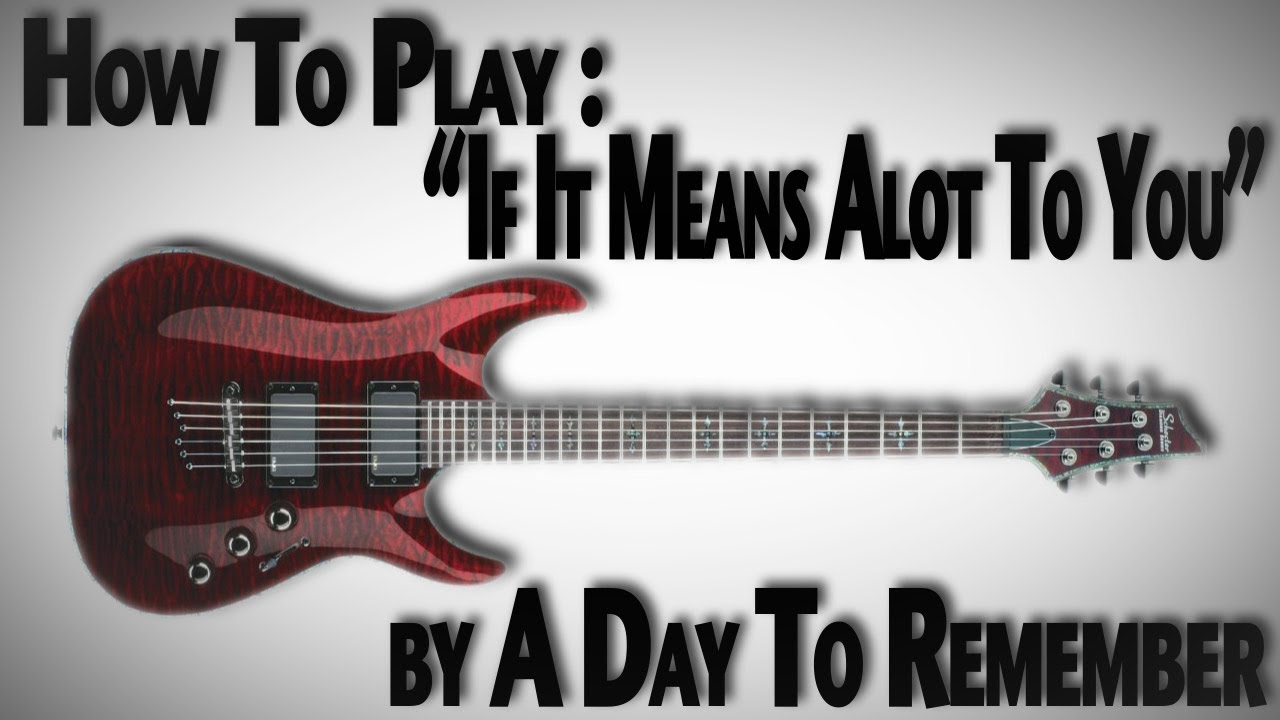How To Play If It Means Alot To You By A Day To Remember Youtube
