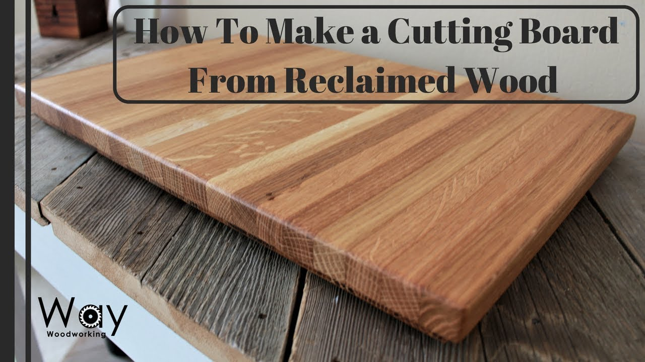 How To Make A Cutting Board From Reclaimed Wood Simple Cutting