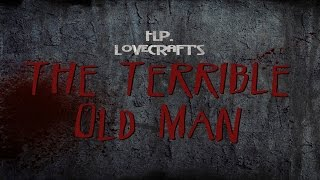 """The Terrible Old Man"" by H.P. Lovecraft 