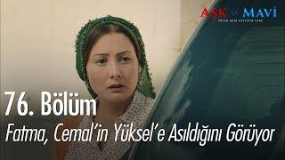 Fatma, Cemal'in Yüksel'e asıldığını görüyor - Aşk ve Mavi 76. Bölüm
