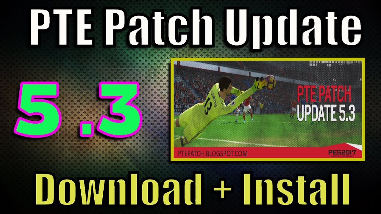 [PES 2017] PTE Patch 5 3 Update: Download + Install on PC