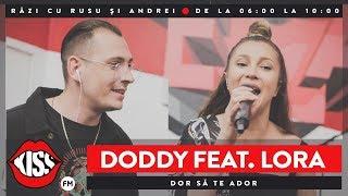 Doddy feat. Lora - Dor sa te ador (Live Kiss FM)