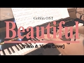 Goblin OST - Beautiful by Crush (Piano & Violin Cover)