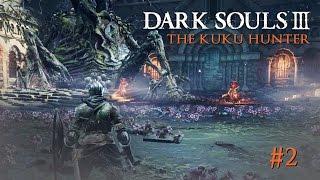 THE KUKU HUNTER | DARK SOULS 3 | #2