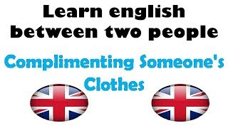 Learn english between two people: Complimenting Someone's Clothes