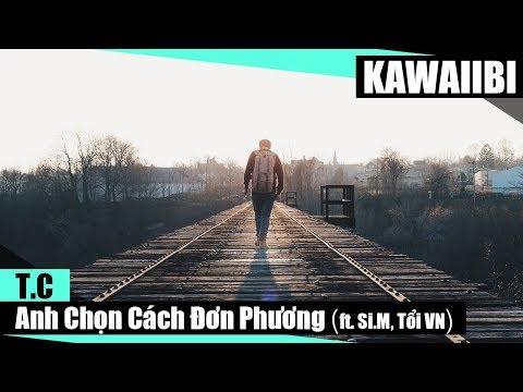 Anh Chọn Cách Đơn Phương - T.C ft. Si.M & Tổi VN [ Video Lyrics ]