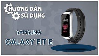 [HƯỚNG DẪN SỬ DỤNG] Samsung Galaxy Fit E